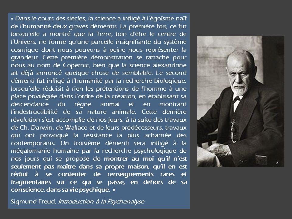 « Dans le cours des siècles, la science a infligé à légoïsme naïf de lhumanité deux graves démentis.