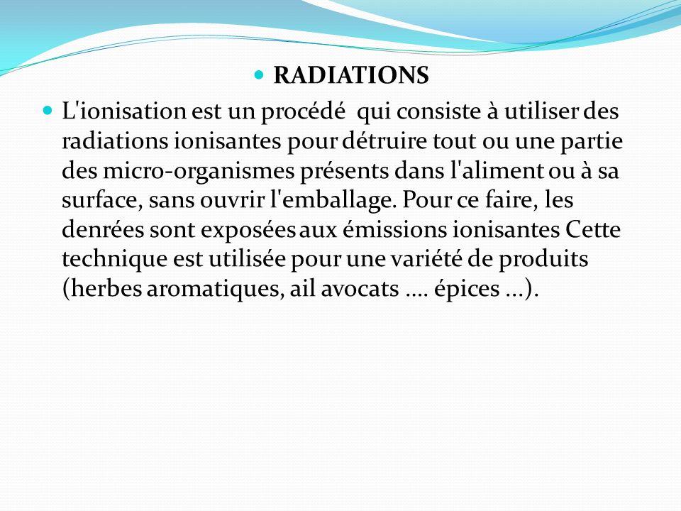 RADIATIONS L'ionisation est un procédé qui consiste à utiliser des radiations ionisantes pour détruire tout ou une partie des micro-organismes présent