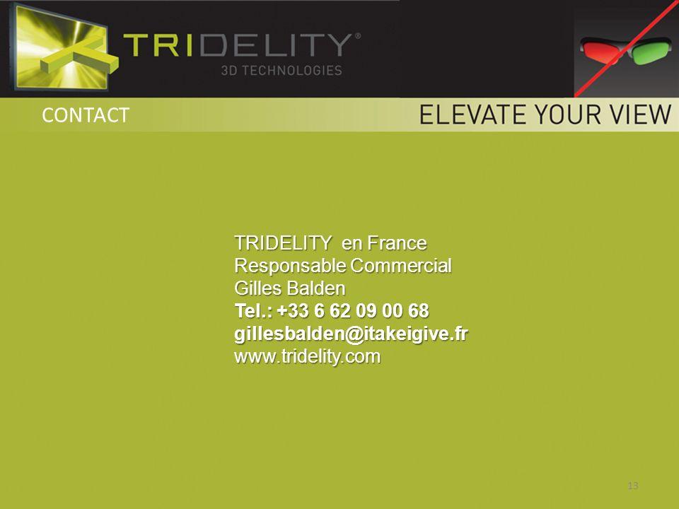 TRIDELITY en France Responsable Commercial Gilles Balden Tel.: +33 6 62 09 00 68 gillesbalden@itakeigive.frwww.tridelity.com 13 CONTACT
