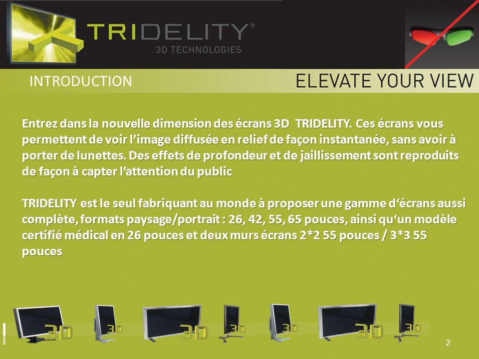 2 Entrez dans la nouvelle dimension des écrans 3D TRIDELITY. Ces écrans vous permettent de voir limage diffusée en relief de façon instantanée, sans a