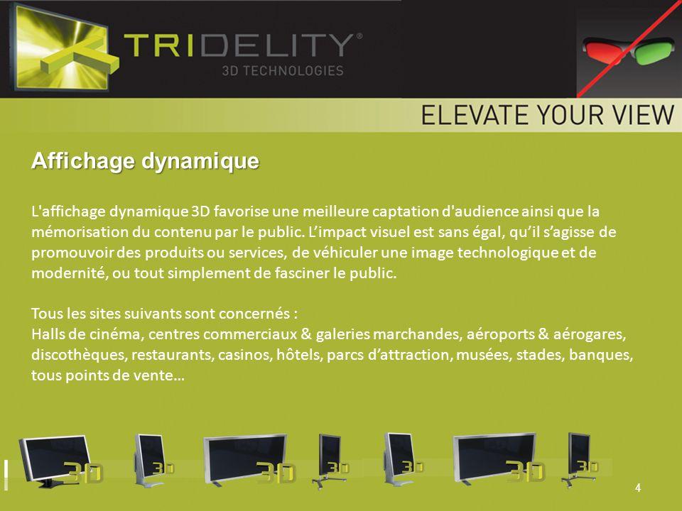 5 Communication & Marketing Les écrans 3D TRIDELITY peuvent également être utilisés dans les domaines de la communication, qu elle soit externe ou interne, et du marketing.