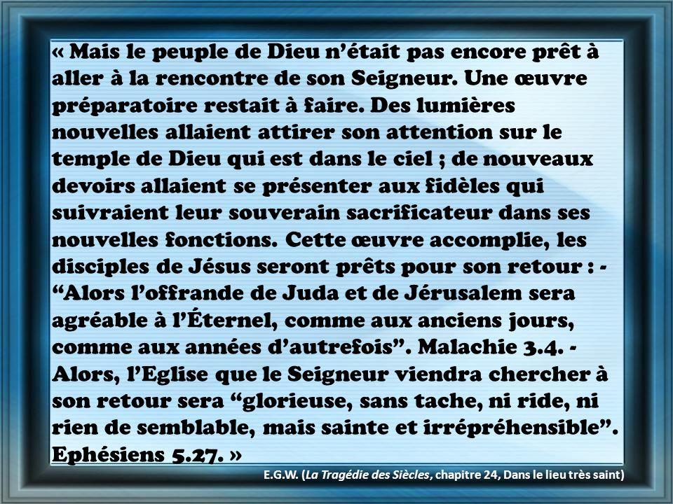 « Mais le peuple de Dieu nétait pas encore prêt à aller à la rencontre de son Seigneur. Une œuvre préparatoire restait à faire. Des lumières nouvelles