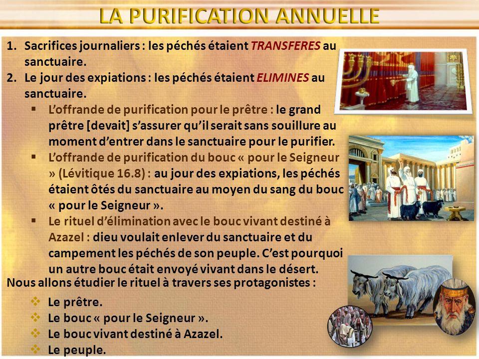 1.Sacrifices journaliers : les péchés étaient TRANSFERES au sanctuaire. 2.Le jour des expiations : les péchés étaient ELIMINES au sanctuaire. Loffrand