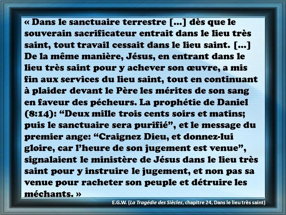 « Dans le sanctuaire terrestre […] dès que le souverain sacrificateur entrait dans le lieu très saint, tout travail cessait dans le lieu saint. […] De