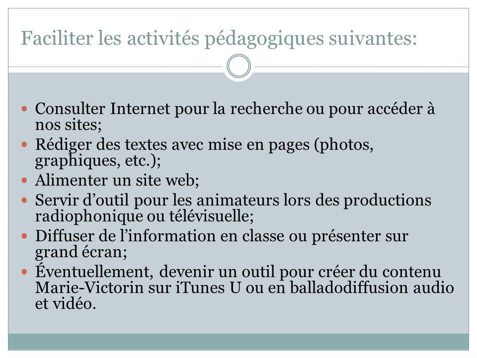 Faciliter les activités pédagogiques suivantes: Consulter Internet pour la recherche ou pour accéder à nos sites; Rédiger des textes avec mise en page