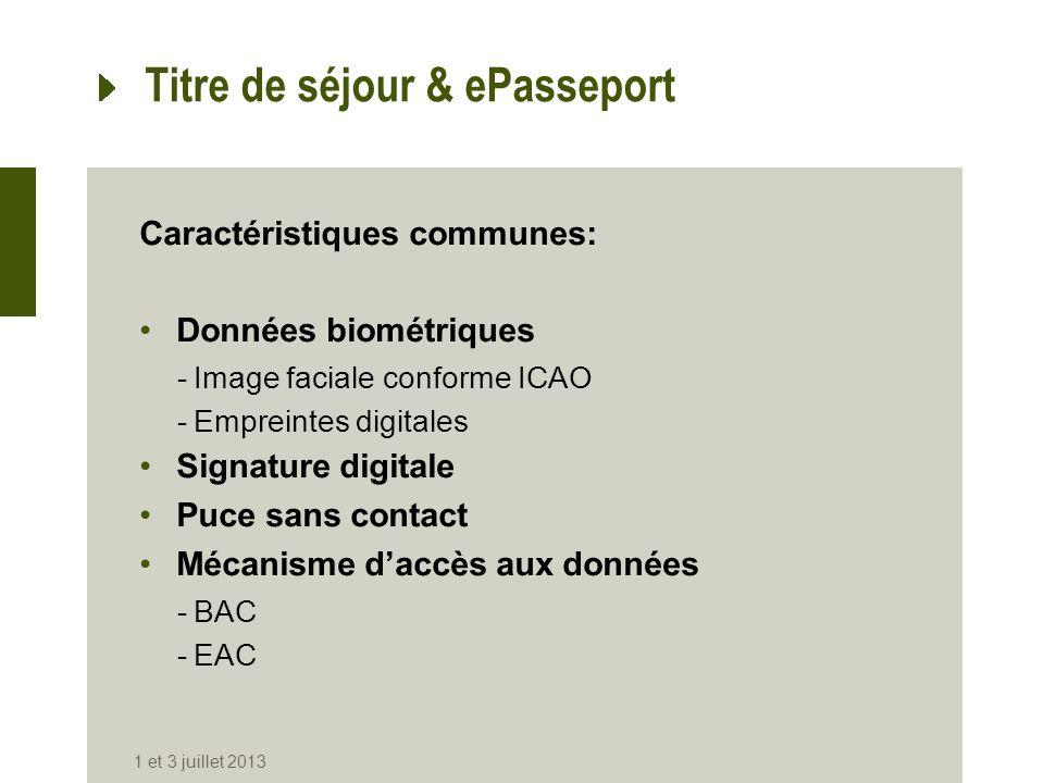 Titre de séjour & ePasseport Caractéristiques communes: Données biométriques -Image faciale conforme ICAO -Empreintes digitales Signature digitale Puc