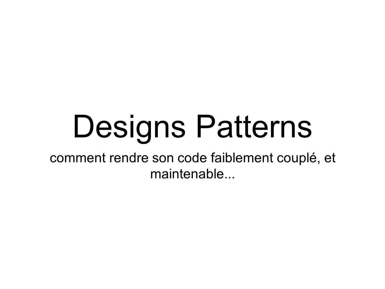 Designs Patterns comment rendre son code faiblement couplé, et maintenable...