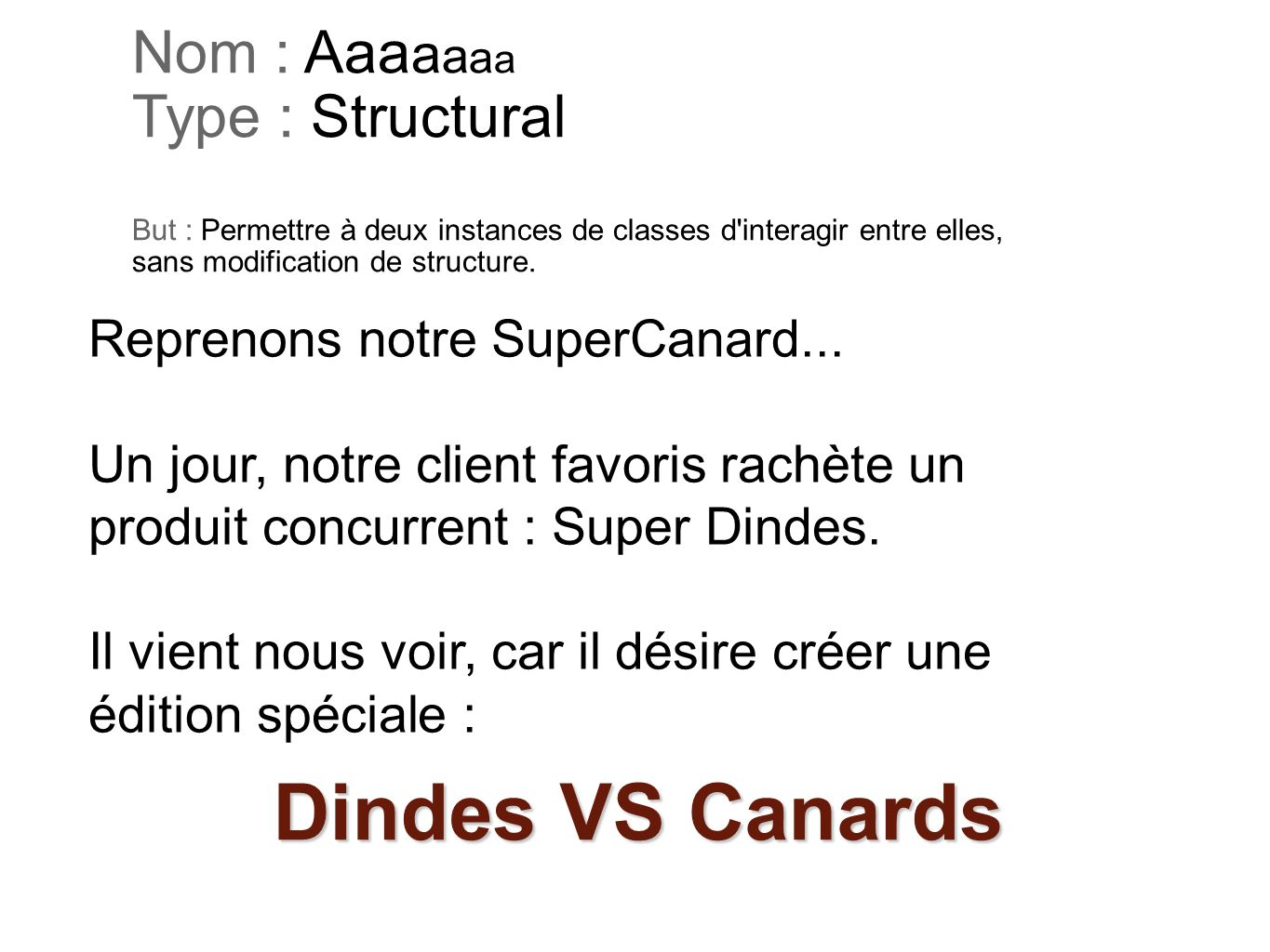Nom : Aaa a a a a Type : Structural But : Permettre à deux instances de classes d'interagir entre elles, sans modification de structure. Reprenons not