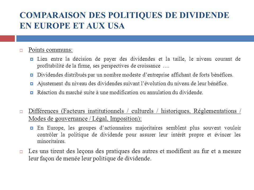 COMPARAISON DES POLITIQUES DE DIVIDENDE EN EUROPE ET AUX USA Points communs: Lien entre la décision de payer des dividendes et la taille, le niveau co