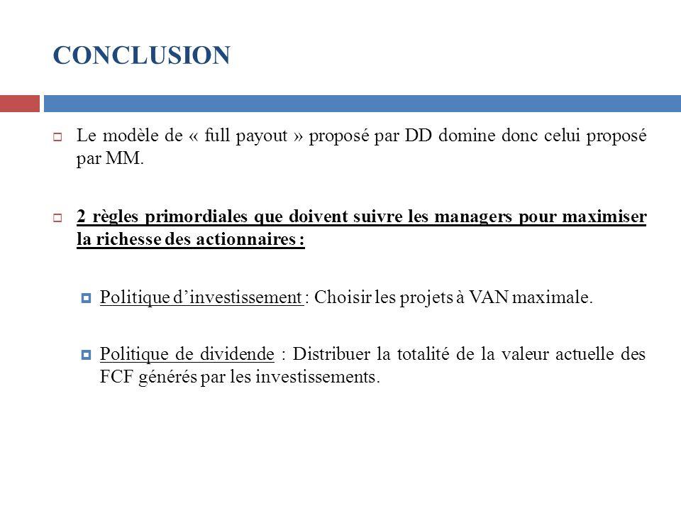 CONCLUSION Le modèle de « full payout » proposé par DD domine donc celui proposé par MM. 2 règles primordiales que doivent suivre les managers pour ma