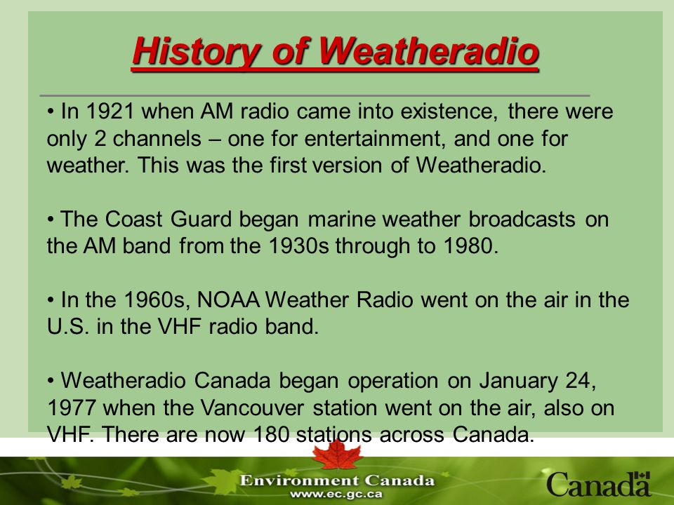 History of Weatheradio In 1921 when AM radio came into existence, there were only 2 channels – one for entertainment, and one for weather.