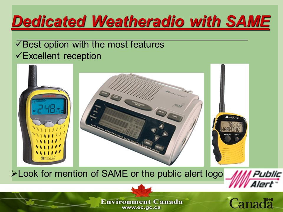 Dedicated Weatheradio with SAME Look for mention of SAME or the public alert logo Best option with the most features Excellent reception