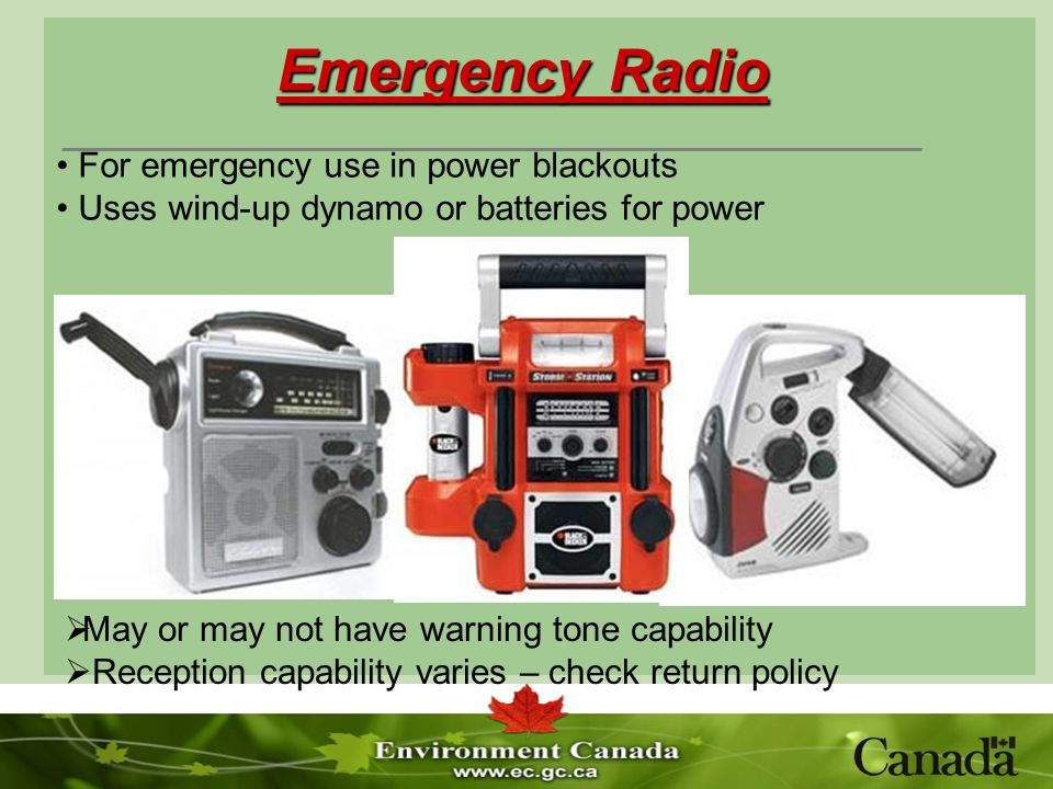 Emergency Radio May or may not have warning tone capability Reception capability varies – check return policy For emergency use in power blackouts Uses wind-up dynamo or batteries for power