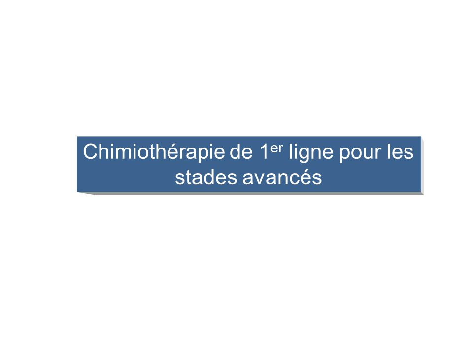 Chimiothérapie de 1 er ligne pour les stades avancés
