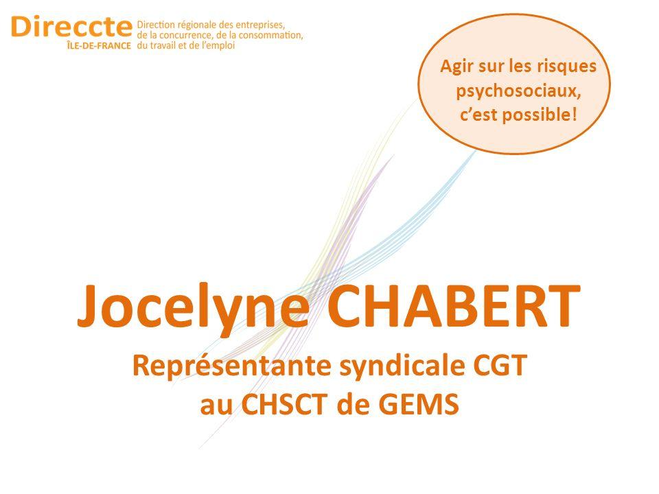 Agir sur les risques psychosociaux, cest possible! Jocelyne CHABERT Représentante syndicale CGT au CHSCT de GEMS