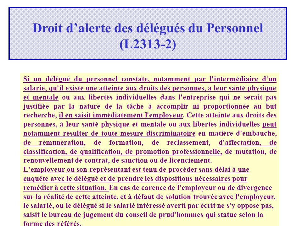 13 Droit dalerte des délégués du Personnel (L2313-2) Si un délégué du personnel constate, notamment par l'intermédiaire d'un salarié, qu'il existe une