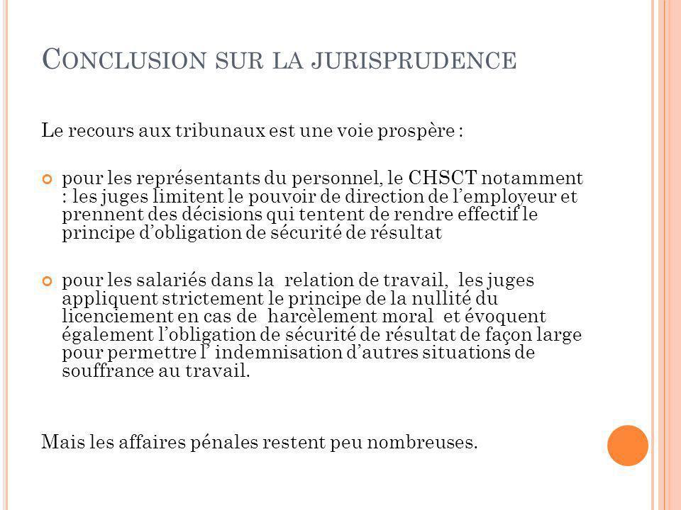 C ONCLUSION SUR LA JURISPRUDENCE Le recours aux tribunaux est une voie prospère : pour les représentants du personnel, le CHSCT notamment : les juges
