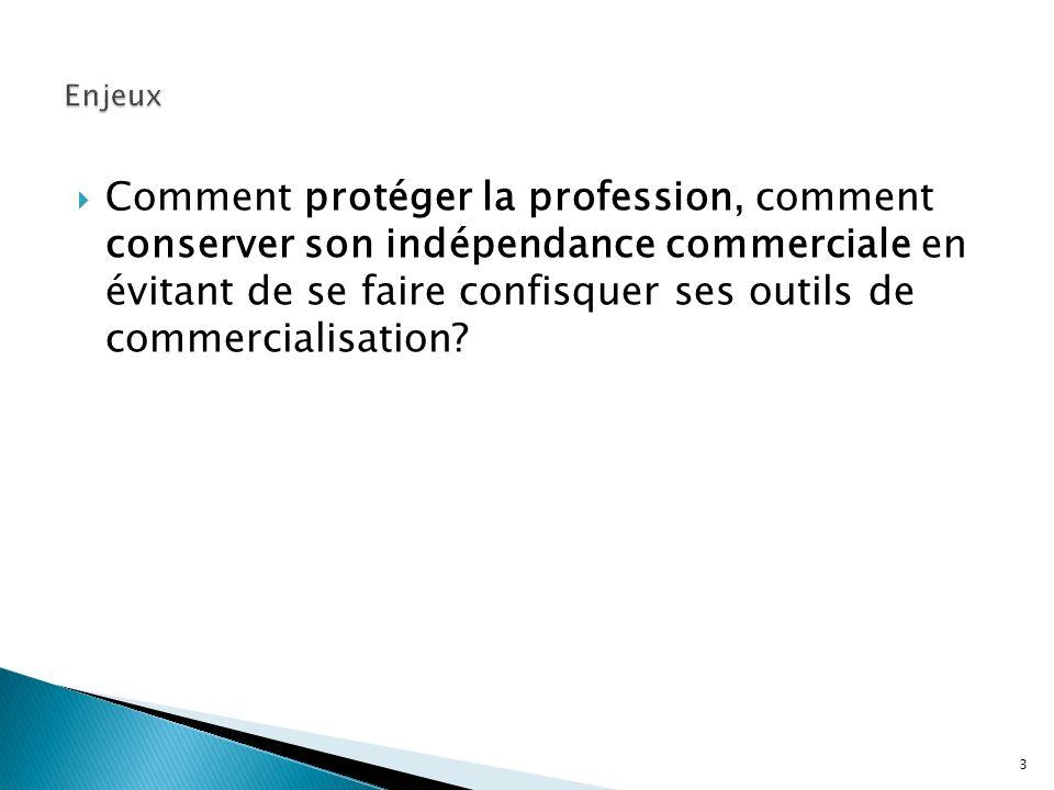 Comment protéger la profession, comment conserver son indépendance commerciale en évitant de se faire confisquer ses outils de commercialisation? 3