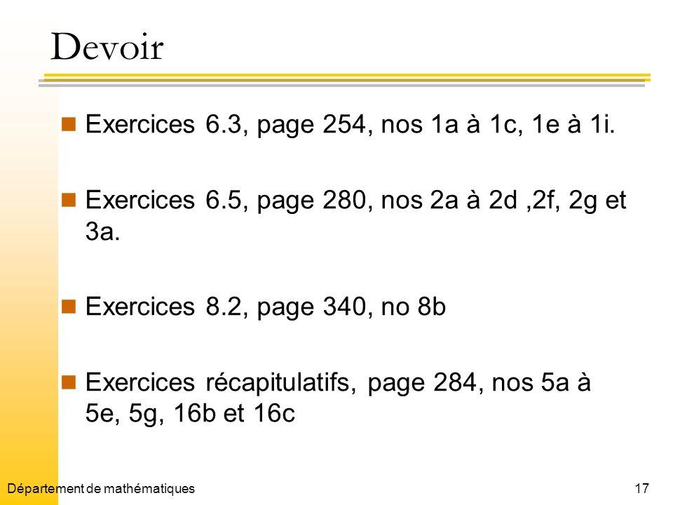 17 Devoir Exercices 6.3, page 254, nos 1a à 1c, 1e à 1i. Exercices 6.5, page 280, nos 2a à 2d,2f, 2g et 3a. Exercices 8.2, page 340, no 8b Exercices r