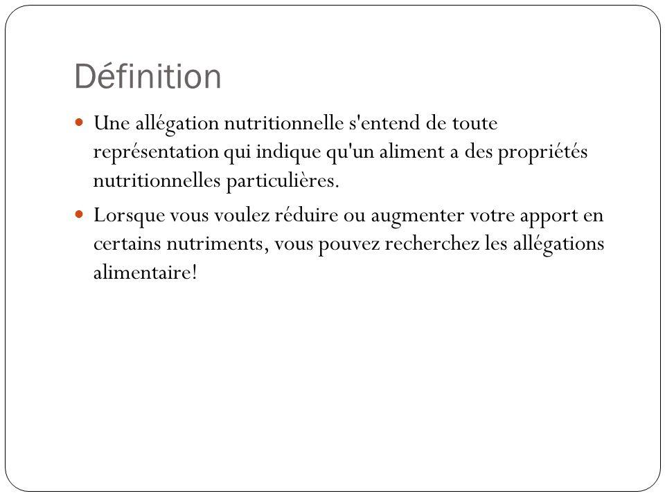 Définition Une allégation nutritionnelle s'entend de toute représentation qui indique qu'un aliment a des propriétés nutritionnelles particulières. Lo