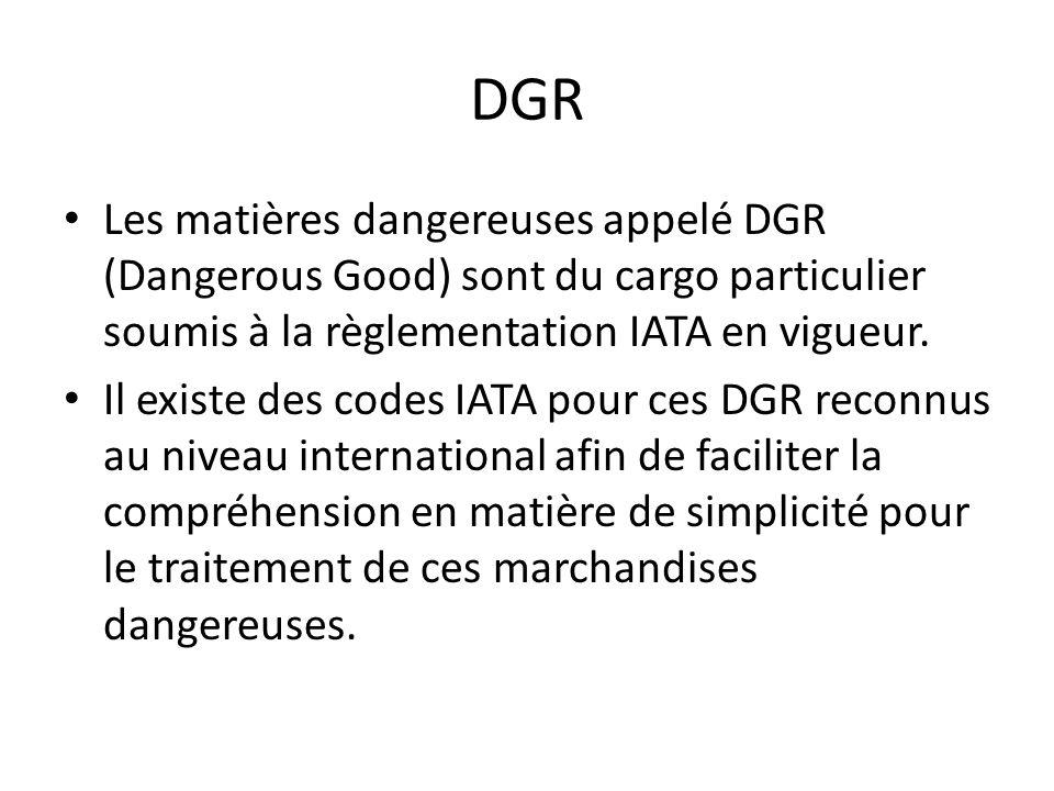 DGR Il existe 9 classes de matières dangereuses 1.Explosifs : RXS 2.Gaz : RFG, RNG, RPG (CAO) Cargo Aircraft Only 3.Liquides inflammables : RFL 4.Solides inflammables : RFS, RSC, RFW 5.Oxydants : ROX, ROP 6.Matières Infectieuses : RPB, RIS 7.Radioactifs : RRW, RRY 8.Corrosifs : RCM 9.Matières dangereuses diverses : RMD, ICE, MAG