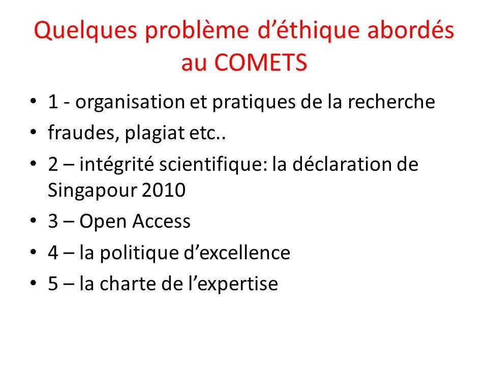 Quelques problème déthique abordés au COMETS 1 - organisation et pratiques de la recherche fraudes, plagiat etc.. 2 – intégrité scientifique: la décla