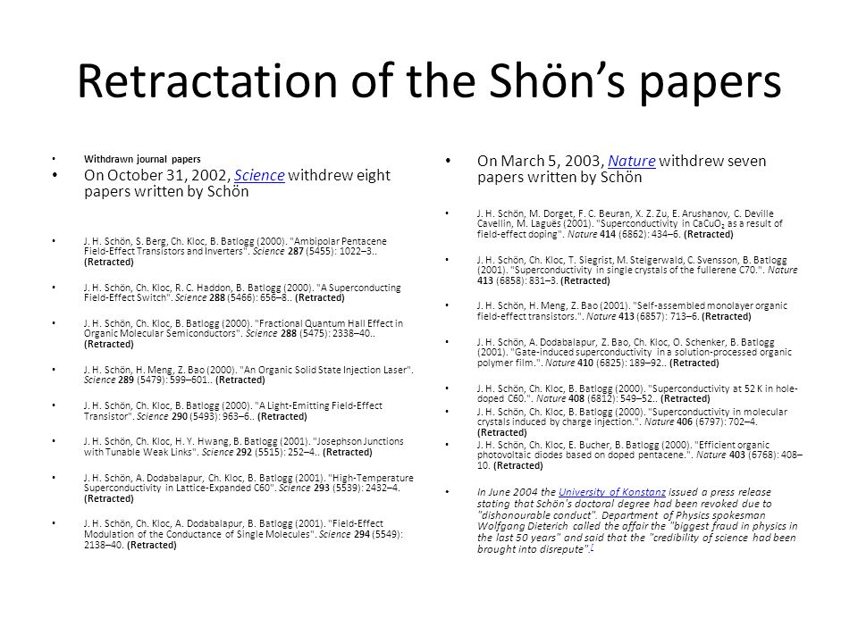 Retractation of the Shöns papers Withdrawn journal papers On October 31, 2002, Science withdrew eight papers written by SchönScience J. H. Schön, S. B