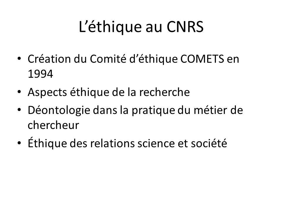 Léthique au CNRS Création du Comité déthique COMETS en 1994 Aspects éthique de la recherche Déontologie dans la pratique du métier de chercheur Éthiqu