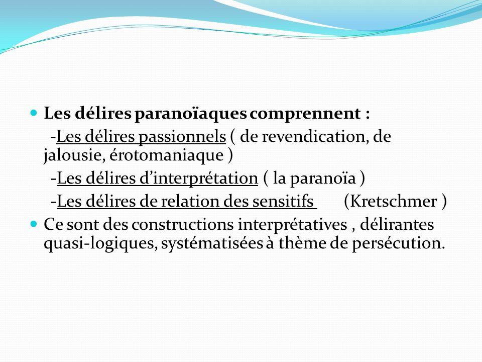 Les délires paranoïaques comprennent : -Les délires passionnels ( de revendication, de jalousie, érotomaniaque ) -Les délires dinterprétation ( la par