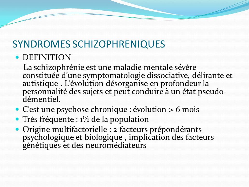SYNDROMES SCHIZOPHRENIQUES DEFINITION La schizophrénie est une maladie mentale sévère constituée dune symptomatologie dissociative, délirante et autis