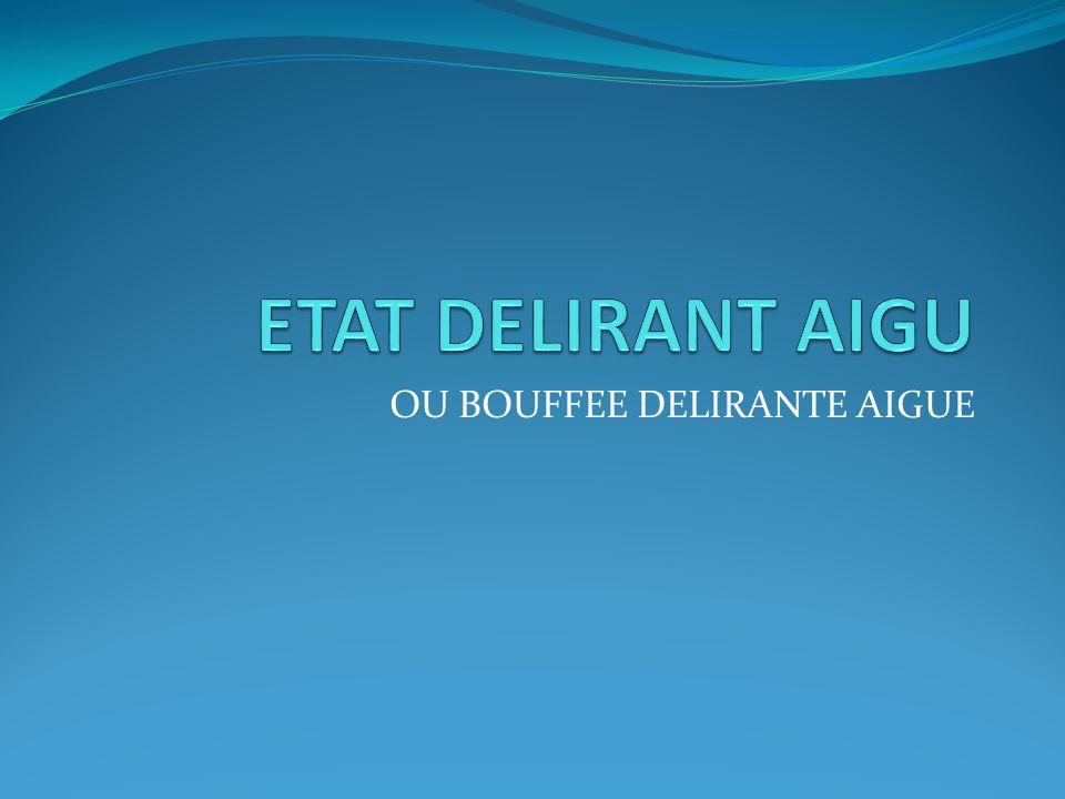 OU BOUFFEE DELIRANTE AIGUE