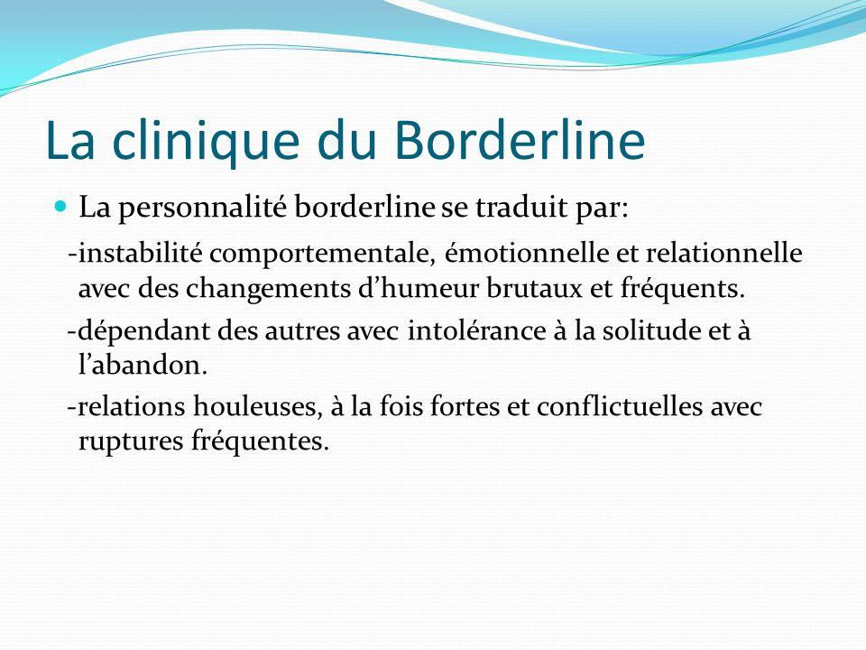 La clinique du Borderline La personnalité borderline se traduit par: -instabilité comportementale, émotionnelle et relationnelle avec des changements