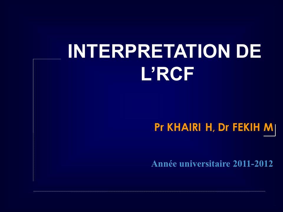 INTERPRETATION DE LRCF Pr KHAIRI H, Dr FEKIH M Année universitaire 2011-2012