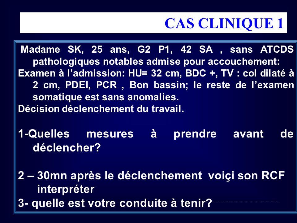 Madame SK, 25 ans, G2 P1, 42 SA, sans ATCDS pathologiques notables admise pour accouchement: Examen à ladmission: HU= 32 cm, BDC +, TV : col dilaté à 2 cm, PDEI, PCR, Bon bassin; le reste de lexamen somatique est sans anomalies.
