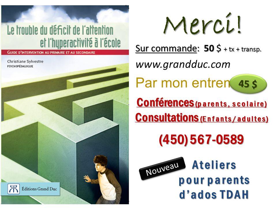 Sur commande: 50 $ + tx + transp. www.grandduc.com Par mon entremise Merci! 45 $ Conférences (parents, scolaire) Consultations (Enfants/adultes) (450)