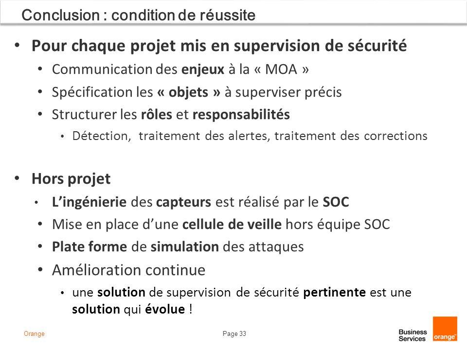 Page 33Orange Conclusion : condition de réussite Pour chaque projet mis en supervision de sécurité Communication des enjeux à la « MOA » Spécification