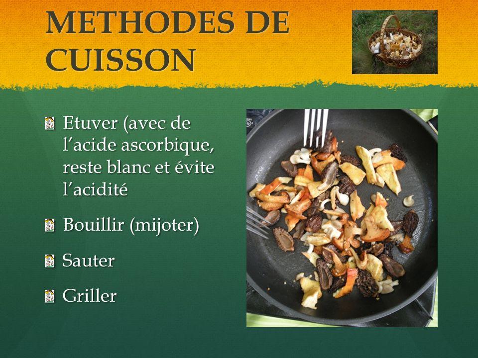 METHODES DE CUISSON Etuver (avec de lacide ascorbique, reste blanc et évite lacidité Bouillir (mijoter) SauterGriller