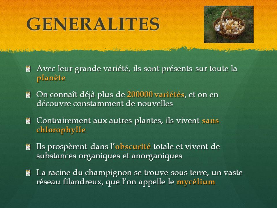 GENERALITES Avec leur grande variété, ils sont présents sur toute la planète On connaît déjà plus de 200000 variétés, et on en découvre constamment de