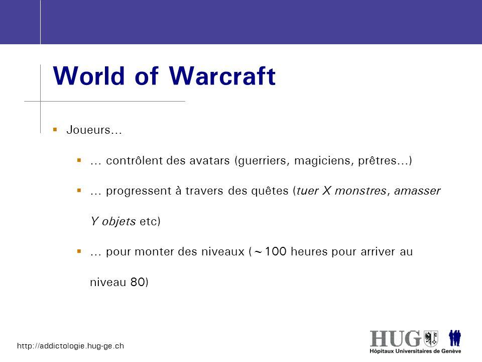http://addictologie.hug-ge.ch World of Warcraft Joueurs… … contrôlent des avatars (guerriers, magiciens, prêtres…) … progressent à travers des quêtes