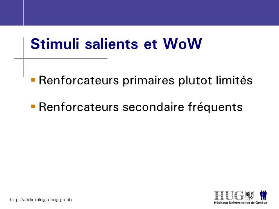 http://addictologie.hug-ge.ch Stimuli salients et WoW Renforcateurs primaires plutot limités Renforcateurs secondaire fréquents