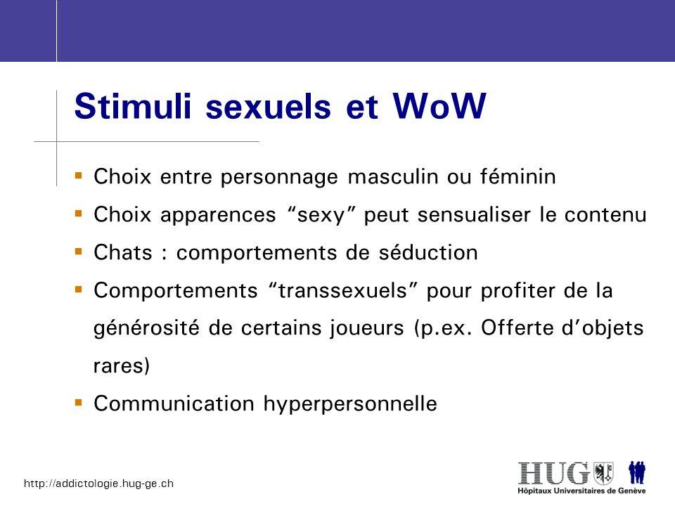 http://addictologie.hug-ge.ch Stimuli sexuels et WoW Choix entre personnage masculin ou féminin Choix apparences sexy peut sensualiser le contenu Chat