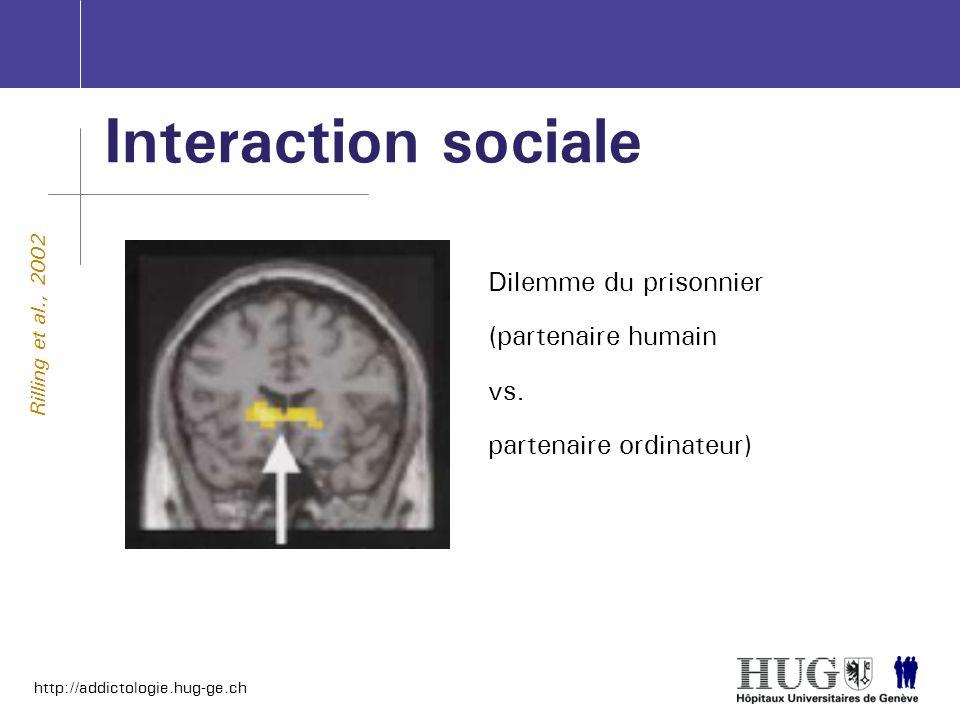 http://addictologie.hug-ge.ch Interaction sociale Dilemme du prisonnier (partenaire humain vs. partenaire ordinateur) Rilling et al., 2002