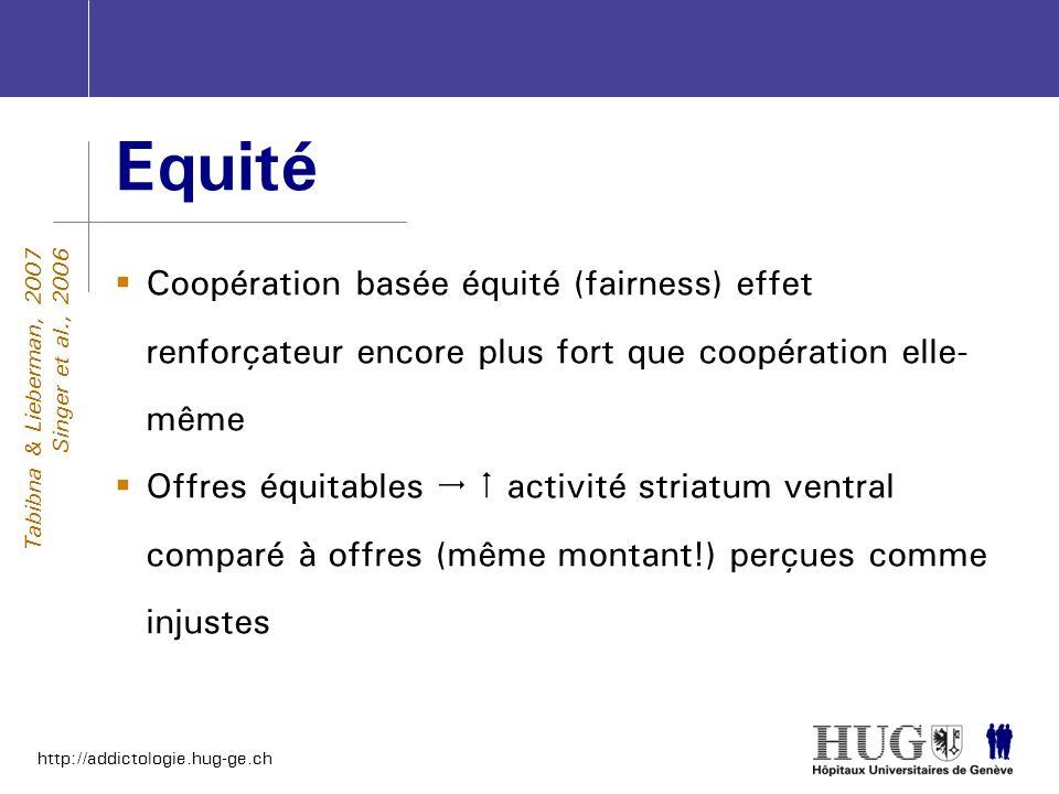 http://addictologie.hug-ge.ch Equité Coopération basée équité (fairness) effet renforçateur encore plus fort que coopération elle- même Offres équitab