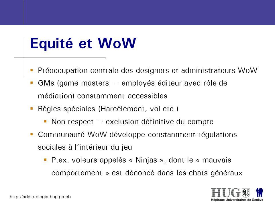 http://addictologie.hug-ge.ch Equité et WoW Préoccupation centrale des designers et administrateurs WoW GMs (game masters = employés éditeur avec rôle