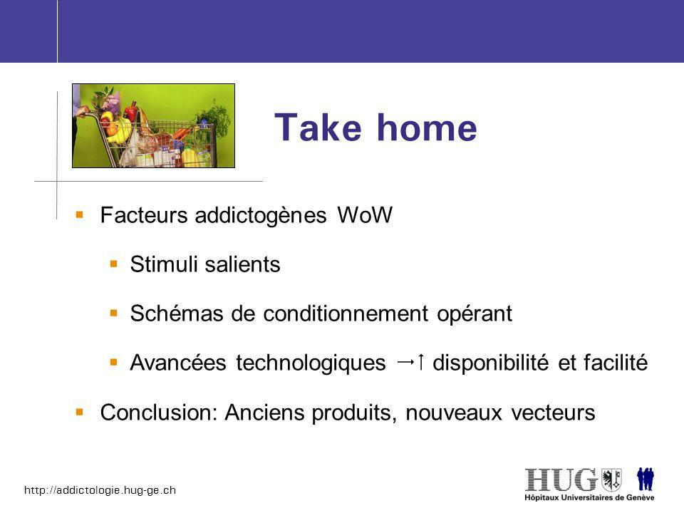 Take home Facteurs addictogènes WoW Stimuli salients Schémas de conditionnement opérant Avancées technologiques disponibilité et facilité Conclusion: