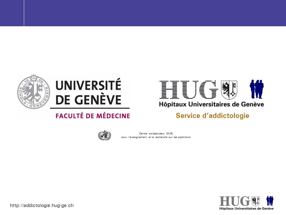 http://addictologie.hug-ge.ch Service daddictologie Centre collaborateur OMS pour lenseignement et la recherche sur les addictions