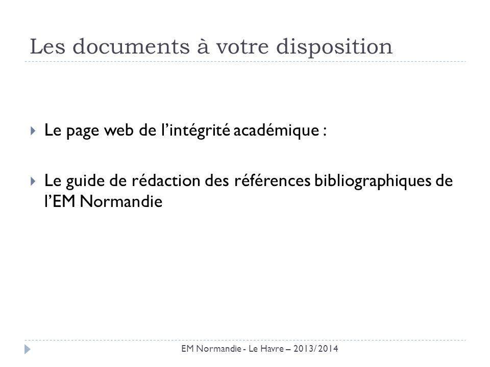 Les documents à votre disposition Le page web de lintégrité académique : Le guide de rédaction des références bibliographiques de lEM Normandie EM Nor