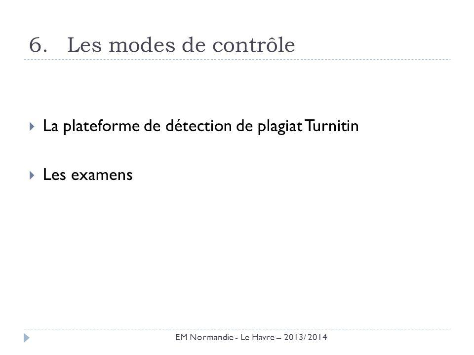 6.Les modes de contrôle La plateforme de détection de plagiat Turnitin Les examens EM Normandie - Le Havre – 2013/ 2014