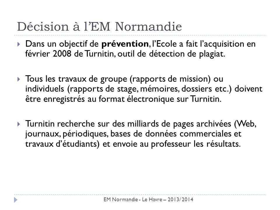 Décision à lEM Normandie Dans un objectif de prévention, lEcole a fait lacquisition en février 2008 de Turnitin, outil de détection de plagiat. Tous l
