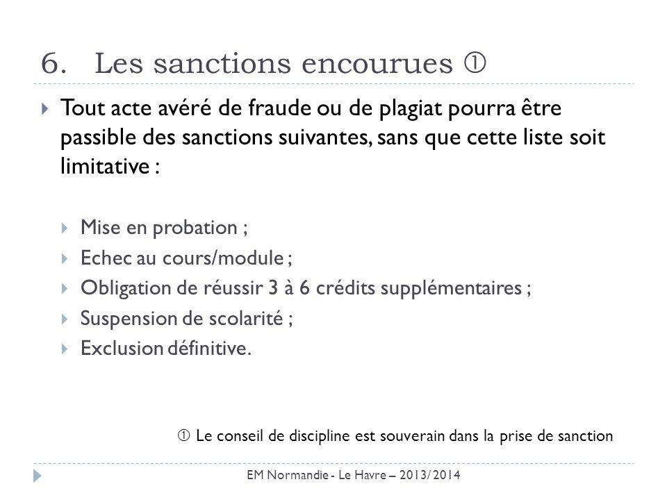 6.Les sanctions encourues Tout acte avéré de fraude ou de plagiat pourra être passible des sanctions suivantes, sans que cette liste soit limitative :